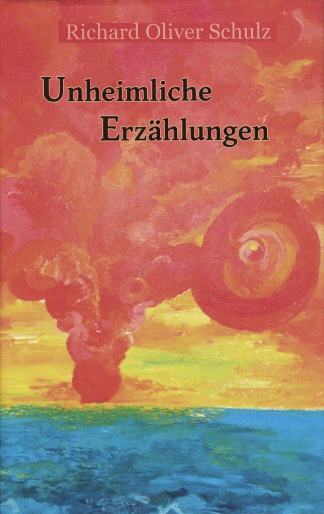 Buchtitel Richard Oliver Schulz: unheimliche Erzählungen